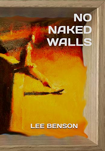 Naked Walls by Lee Benson